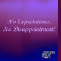 No Expectations, No Disappointment!